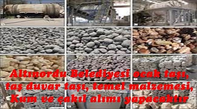 Altınordu Belediyesi ocak taşı, taş duvar taşı, temel malzemesi, Kum ve çakıl alımı yapacaktır