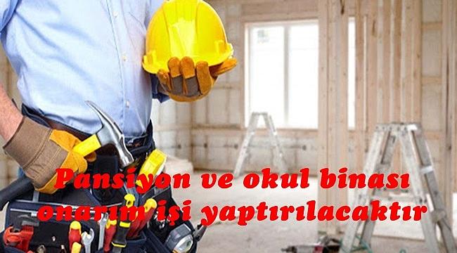 Pansiyon ve okul binası onarım işi yaptırılacaktır