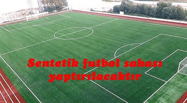 Sentetik futbol sahası yaptırılacaktır