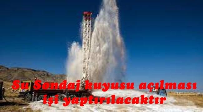 Su Sondaj kuyusu açılması işi yaptırılacaktır
