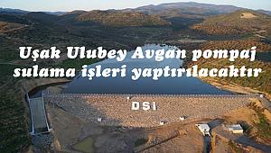 Uşak Ulubey Avgan pompaj sulama işleri yaptırılacaktır