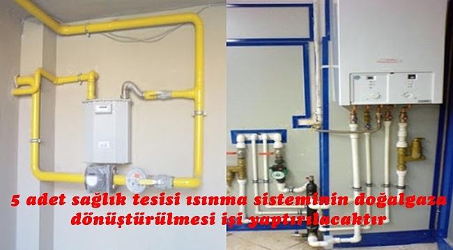 5 adet sağlık tesisi ısınma sisteminin doğalgaza dönüştürülmesi işi yaptırılacaktır