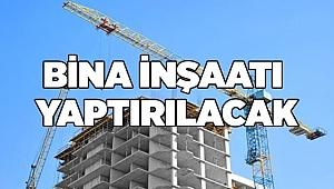 Bina inşaatı yaptırılacaktır