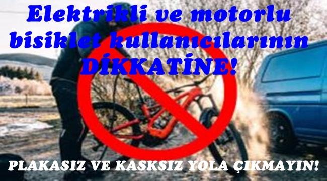 Elektrikli ve motorlu bisiklet kullanıcılarının  DİKKATİNE!