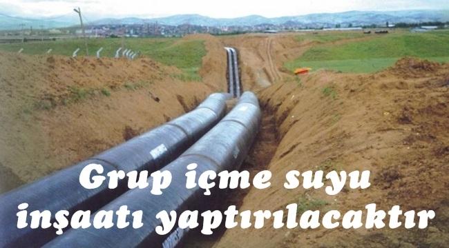 Grup içme suyu inşaatı yaptırılacaktır