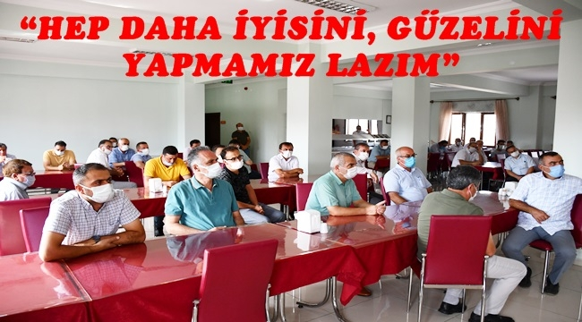 """""""HEP DAHA İYİSİNİ, GÜZELİNİ YAPMAMIZ LAZIM"""""""