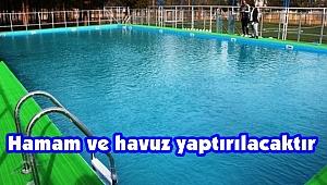 Hamam ve havuz yaptırılacaktır