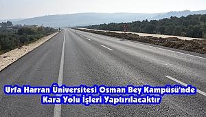 Urfa Harran Üniversitesi Osman Bey Kampüsü'nde Kara Yolu İşleri Yaptırılacaktır